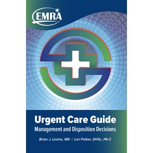 EMRA Urgent Care Guide: Management and Disposition Decisions, 1st edition