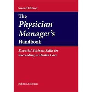 Physician Manager's Handbook: Essential Business Skills for Succeeding in Health Care, 2E (AMAZON)