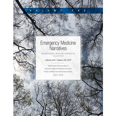 Emergency Medicine Narratives: An Emergency Medicine Humanities Collection